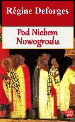 Regine Deforges - Pod niebem Nowogrodu