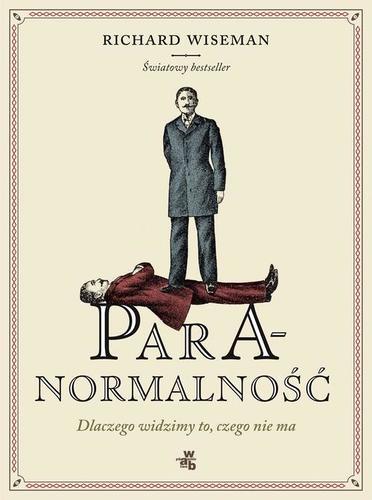 Paranormalność: Dlaczego widzimy to, czego nie ma - Richard Wiseman